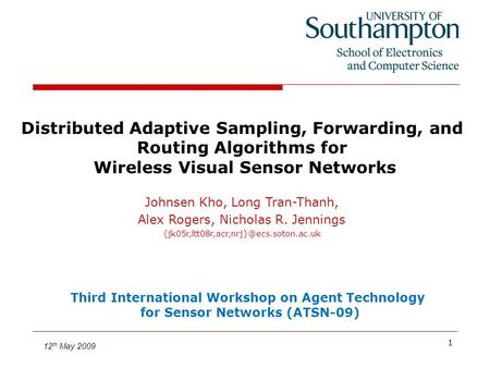 1 Distributed Adaptive Sampling, Forwarding, and Routing Algorithms for Wireless Visual Sensor Networks Johnsen Kho, Long Tran-Thanh, Alex Rogers, Nicholas.