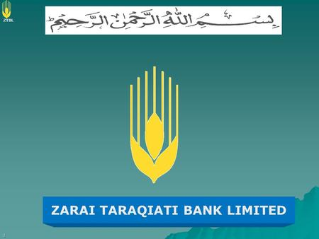 ZTBL 1 ZARAI TARAQIATI BANK LIMITED. ZTBL 2 ZTBL PRIME OBJECT To provide sustainable rural finance and services particularly to small farmers and low.