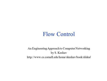 Flow Control An Engineering Approach to Computer Networking by S. Keshav  /