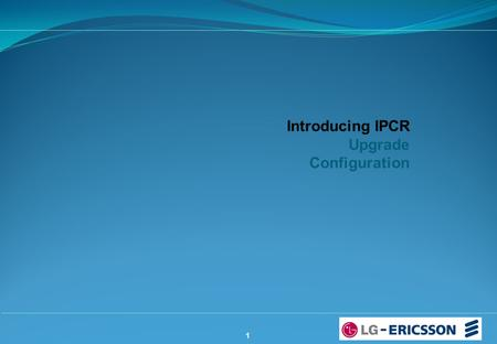 1 Introducing IPCR Upgrade Configuration. Introducing IPCR 1.The iPECS Internet Protocol Call Recording (IPCR) server application employs a Linux OS and.