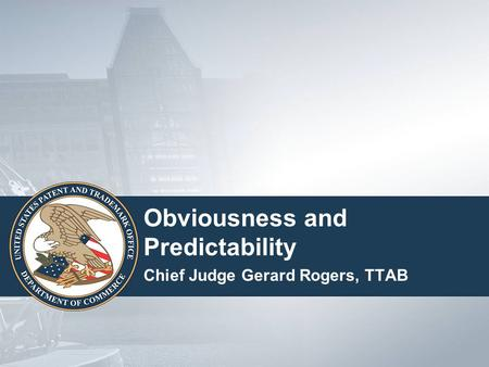 Obviousness and Predictability Chief Judge Gerard Rogers, TTAB.