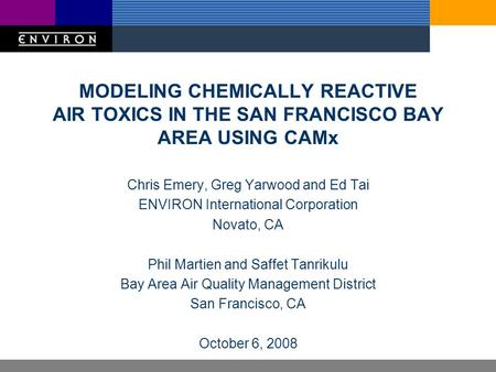 MODELING CHEMICALLY REACTIVE AIR TOXICS IN THE SAN FRANCISCO BAY AREA USING CAMx Chris Emery, Greg Yarwood and Ed Tai ENVIRON International Corporation.