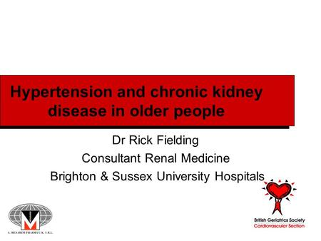 Hypertension and chronic kidney disease in older people Dr Rick Fielding Consultant Renal Medicine Brighton & Sussex University Hospitals.