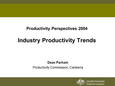 Productivity Perspectives 2004 Industry Productivity Trends Dean Parham Productivity Commission, Canberra.