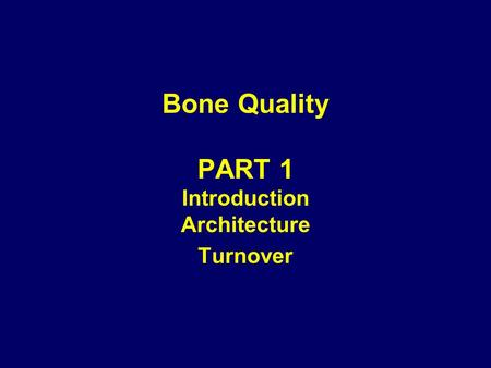 Bone Quality PART 1 Introduction Architecture Turnover.