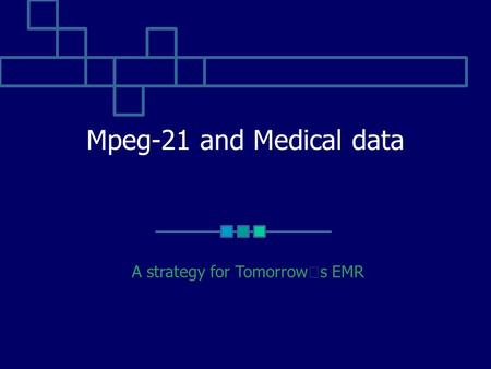 Mpeg-21 and Medical data A strategy for Tomorrow ' s EMR.