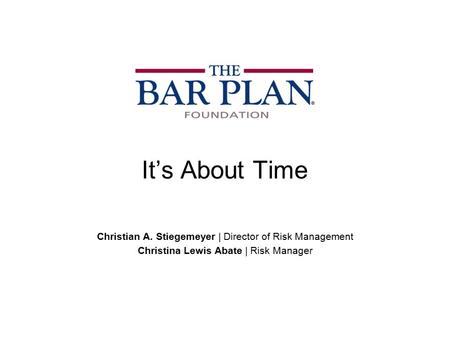 It's About Time Christian A. Stiegemeyer | Director of Risk Management Christina Lewis Abate | Risk Manager.