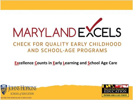 Excellence Counts in Early Learning and School Age Care CENTER FOR TECHNOLOGY IN EDUCATION.