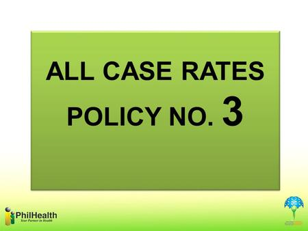 ALL CASE RATES POLICY NO. 3. PhilHealth Circular No. 9 s. 2014 ACR POLICY NO. 3 --- ADDITIONAL LIST OF MEDICAL CONDITIONS FOR HOSPITALS, NEW RATES FOR.