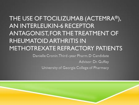 The Use of Tocilizumab (Actemra®), an Interleukin-6 receptor antagonist, for the treatment of rheumatoid arthritis in Methotrexate Refractory patients.