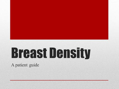 Breast Density A patient guide. What is Breast Density? Breast Density refers to the amount of fatty tissue and fibro-glandular tissue seen in the breast.