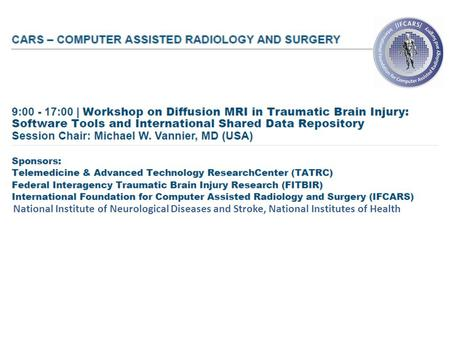 Diffusion MRI in Traumatic Brain Injury: Software Tools & Reference Material Workshop on Diffusion MRI in Traumatic Brain Injury: Software Tools and International.
