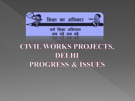 CUMULATIVE PROGRESS (PHYSICAL STATUS) State:DELHI S. No.Activities Targets till date (Units) Cumulative Completed (Units) Cumulative In Progress (Units)