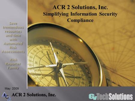 ACR 2 Solutions, Inc. Simplifying Information Security Compliance May 2009.