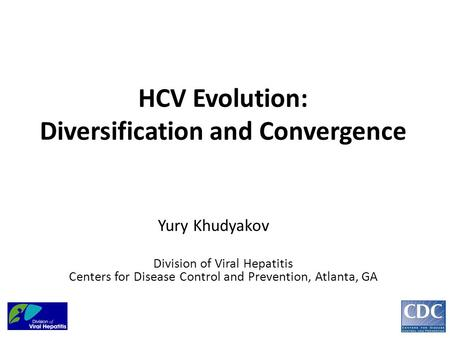 HCV Evolution: Diversification and Convergence Yury Khudyakov Division of Viral Hepatitis Centers for Disease Control and Prevention, Atlanta, GA.