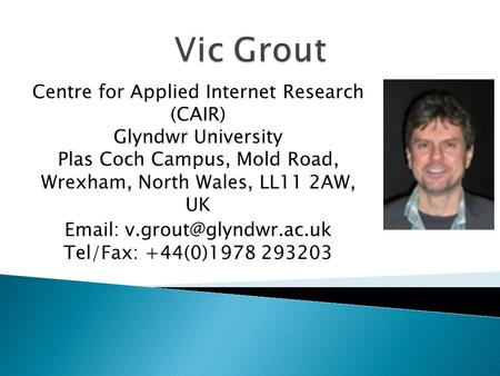 Centre for Applied Internet Research (CAIR) Glyndwr University Plas Coch Campus, Mold Road, Wrexham, North Wales, LL11 2AW, UK