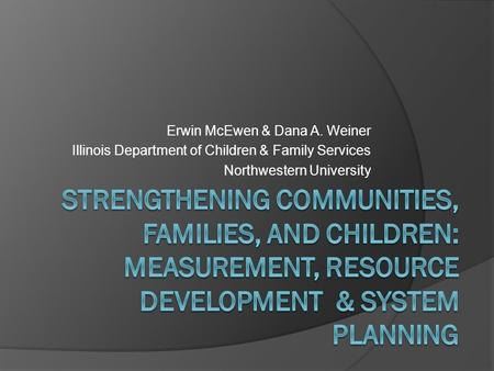 Erwin McEwen & Dana A. Weiner Illinois Department of Children & Family Services Northwestern University.