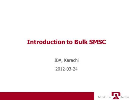 Introduction to Bulk SMSC IBA, Karachi 2012-03-24.