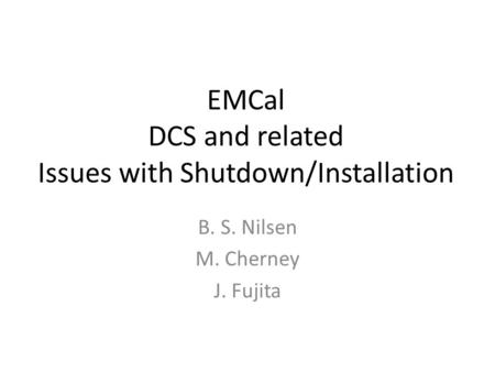 EMCal DCS and related Issues with Shutdown/Installation B. S. Nilsen M. Cherney J. Fujita.