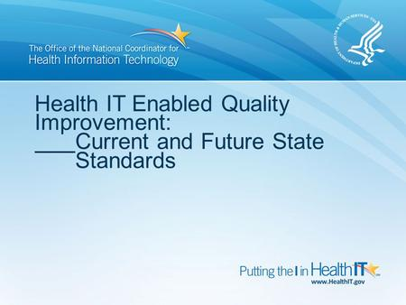 Health IT Enabled Quality Improvement: Current and Future State Standards.