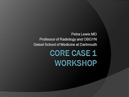 Petra Lewis MD Professor of Radiology and OBGYN Geisel School of Medicine at Dartmouth.