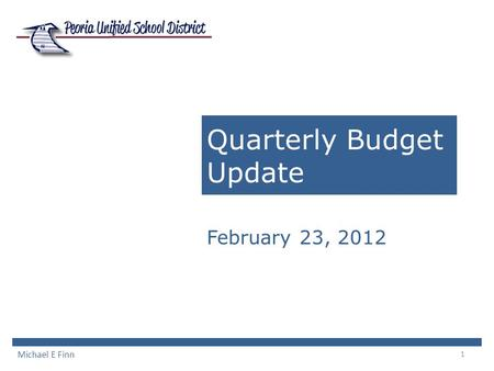 1 Quarterly Budget Update Michael E Finn February 23, 2012.