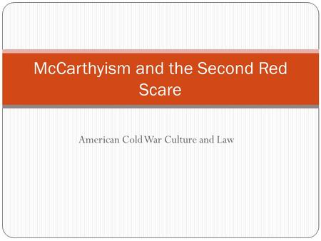 American Cold War Culture and Law McCarthyism and the Second Red Scare.