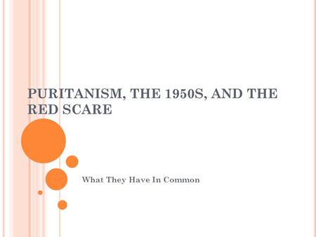 PURITANISM, THE 1950S, AND THE RED SCARE What They Have In Common.