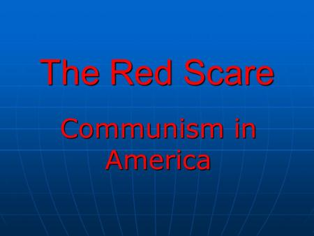 The Red Scare Communism in America.
