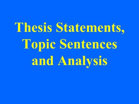 Thesis Statements, Topic Sentences and Analysis. Common Openings  To what extent  How much, to what degree, what quantity  Assess  Determine degree.