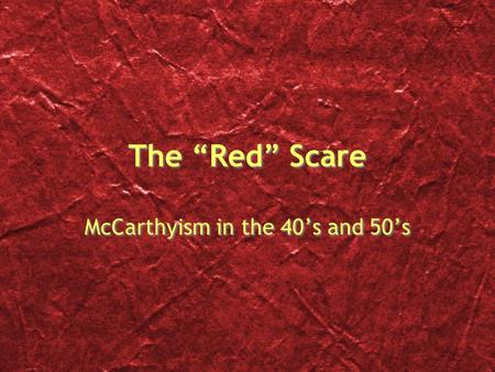 "The ""Red"" Scare McCarthyism in the 40's and 50's."