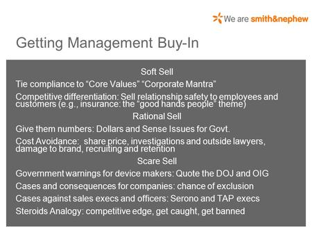 "*smith&nephew Getting Management Buy-In Soft Sell Tie compliance to ""Core Values"" ""Corporate Mantra"" Competitive differentiation: Sell relationship safety."