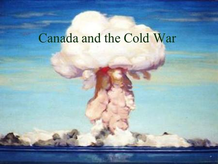 Canada and the Cold War.