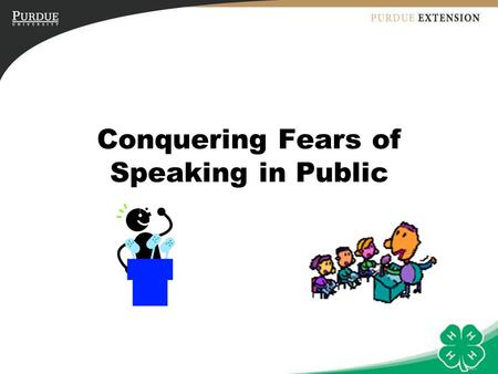 Conquering Fears of Speaking in Public. Objectives To help youth identify what makes them scared of speaking in public. To help youth learn to plan for.
