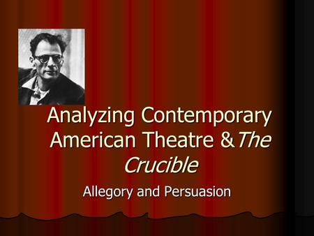 Analyzing Contemporary American Theatre &The Crucible Allegory and Persuasion.