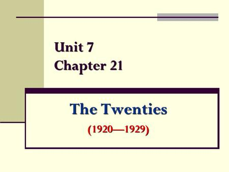Unit 7 Chapter 21 The Twenties (1920—1929).