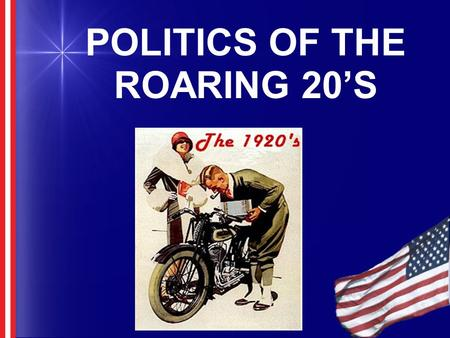 POLITICS OF THE ROARING 20'S. AMERICAN POSTWAR ISSUES The American public was exhausted from World War I Public debate over the League of Nations had.