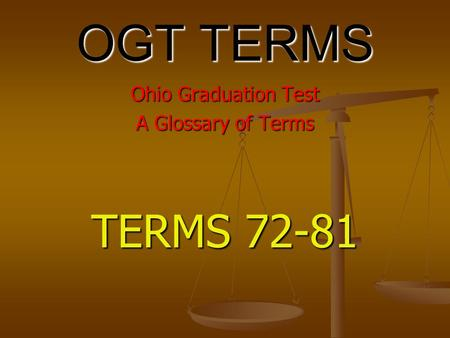 OGT TERMS Ohio Graduation Test A Glossary of Terms TERMS 72-81.