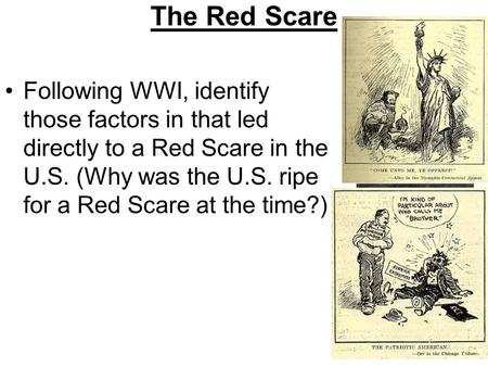 The Red Scare Following WWI, identify those factors in that led directly to a Red Scare in the U.S. (Why was the U.S. ripe for a Red Scare at the time?)