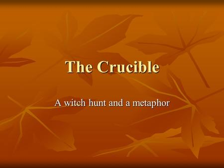 The Crucible A witch hunt and a metaphor. In the 1600s, Puritans settled on the East coast of the United States. They brought with them the hope of religious.