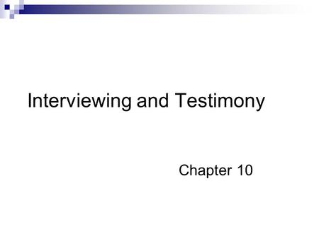 Interviewing and Testimony Chapter 10. Interview vs Interrogation Interview:  Designed to elicit information from witnesses and persons of interest.