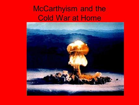 McCarthyism and the Cold War at Home. Bomb Shelters.