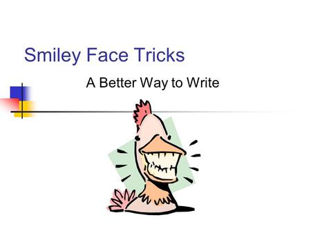Smiley Face Tricks A Better Way to Write.