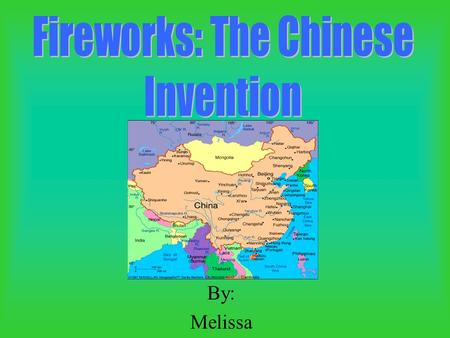 By: Melissa. Invented during the T'ang dynasty In China fireworks were shaped like dragons The dragon's head was 5 feet long First use was for entertainment.