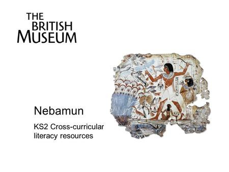 Nebamun KS2 Cross-curricular literacy resources.