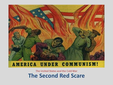 The Second Red Scare The United States and the Cold War.