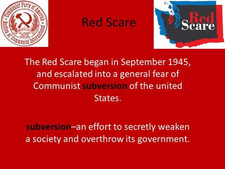 Red Scare The Red Scare began in September 1945, and escalated into a general fear of Communist subversion of the united States. subversion–an effort to.