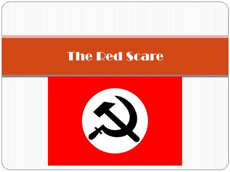 "The Red Scare. Communism in Russia 1917 – Vladimir I. Lenin and the Bolsheviks (""the majority"") overthrows the czarist autocratic regime. 1922 - Bolsheviks."