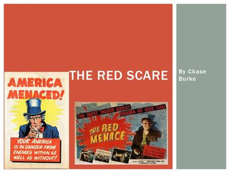 By Chase Burke THE RED SCARE.  The Red Scare was a term used during the Cold War to identify all of the communists in America who posed as threats. Many.