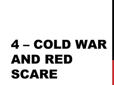 4 – COLD WAR AND RED SCARE. PREVIEW OF EVENTS March 1947February 19501950 Loyalty Review Board established McCarthy claims to have a list of Communists.